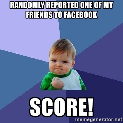 Success Kid - Randomly reported one of my friends to facebook Score!
