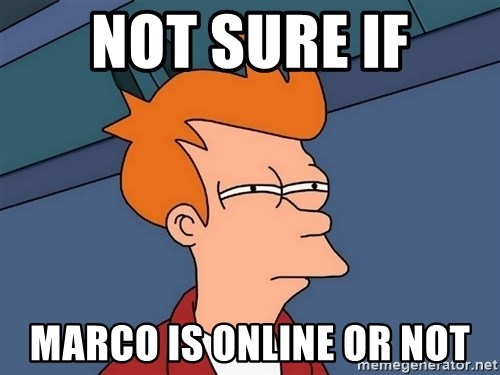 Futurama Fry - Not sure if marco is online or not