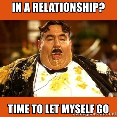 Fat Guy - in a relationship? time To let myself go