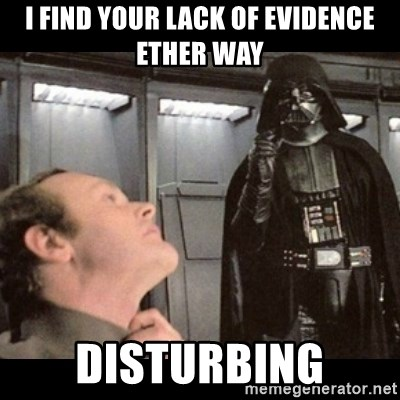 I find your lack of faith disturbing - I find your lack of evidence ether way disturbing