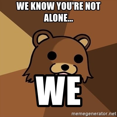 Pedobear - We know you're not alone... we
