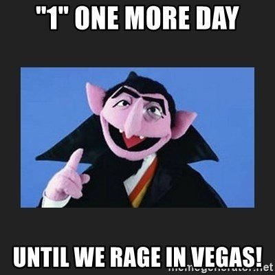"""The Count from Sesame Street - """"1"""" one more day Until we rage in Vegas!"""