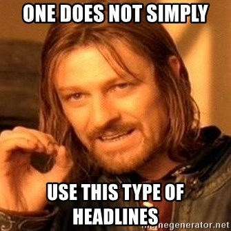 One Does Not Simply - one does not simply use this type of headlines