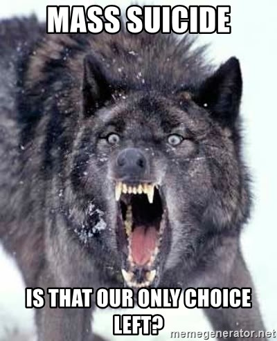 Angry Ass Wolf - mass suicide is that our only choice left?