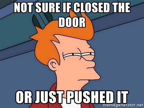 Futurama Fry - nOT SURE IF CLOSED THE DOOR  or just pushed it