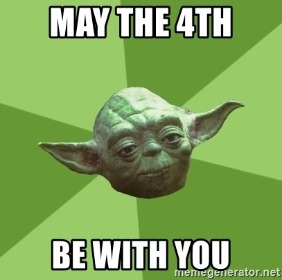 Advice Yoda Gives - May the 4th  Be with you