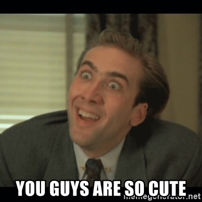 Nick Cage -  you guys are so cute