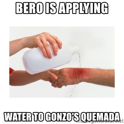 apply cold water to burn - Bero is applying water to gonzo's quemada