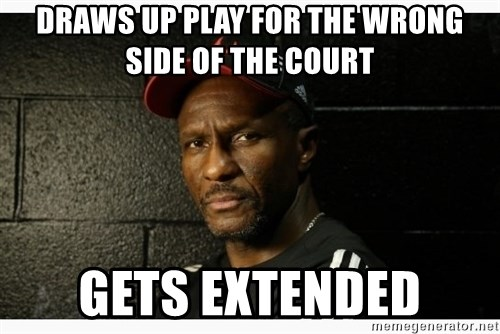 Dwane Casey's Guide to Smallball - Draws up play for the wrong side of the court Gets extended