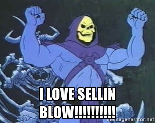 Skeletor -  I LOVE SELLIN BLOW!!!!!!!!!!