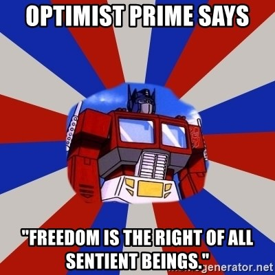 "Optimus Prime - Optimist prime says ""Freedom is the right of all sentient beings."""
