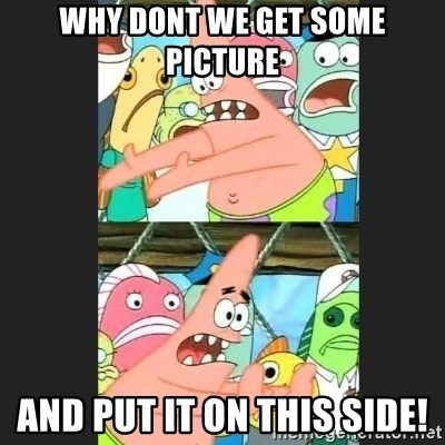 Pushing Patrick - why dont we get some picture and put it on this side!