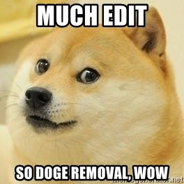wow such doge1 - Much edit So doge removal, wow