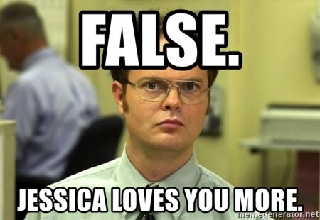 False guy - False. Jessica loves you more.