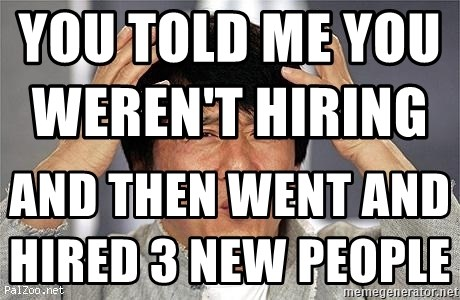 Confused Jackie Chan - You told me you weren't hiring                                      And then went and hired 3 new people