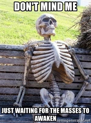 Waiting Skeleton - don't mind me just waiting for the masses to awaken