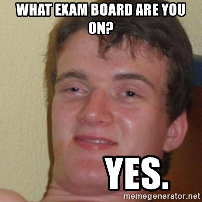 really high guy - What exam board are you on?           Yes.