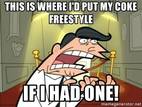 Timmy turner's dad IF I HAD ONE! - This is where i'd put my coke freestyle if i had one!