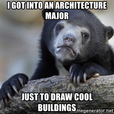 Confession Bear - I got into AN architecture major jUST TO DRAw COOL BUILDINGS