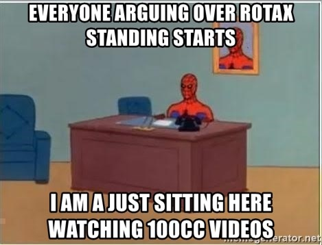 Spiderman Desk - EVeryone arguing over Rotax standing starts I am a just sitting here watching 100cc videos