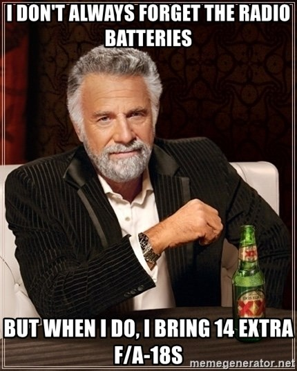 Dos Equis Guy gives advice - I don't always forget the radio batteries but when i do, i bring 14 extra f/a-18s