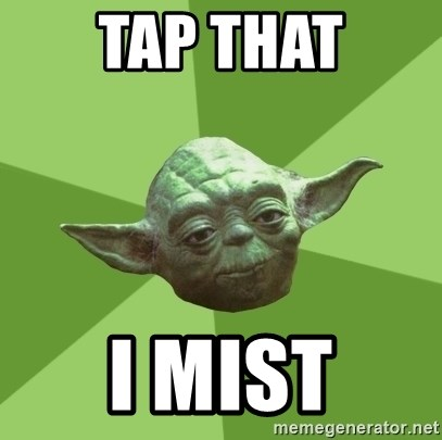 Advice Yoda Gives - Tap that I mist