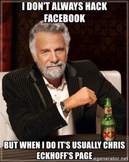 Dos Equis Guy gives advice - I DON'T ALWAYS HACK FACEBOOK bUT WHEN i DO IT'S USUALLY CHRIS eCKHOFF'S PAGE
