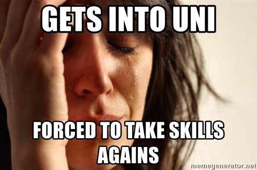 First World Problems - Gets into uni Forced to take skills agAins