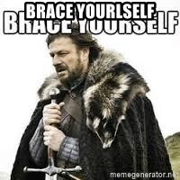 meme Brace yourself - brACE yOURLSELF