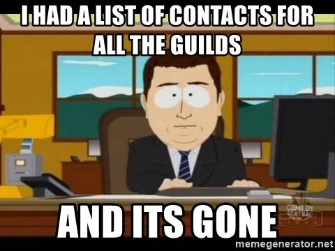 south park aand it's gone - I had a list of contacts for all the guilds And its gone