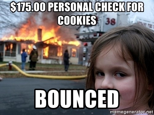 Disaster Girl - $175.00 personal check for cookies Bounced