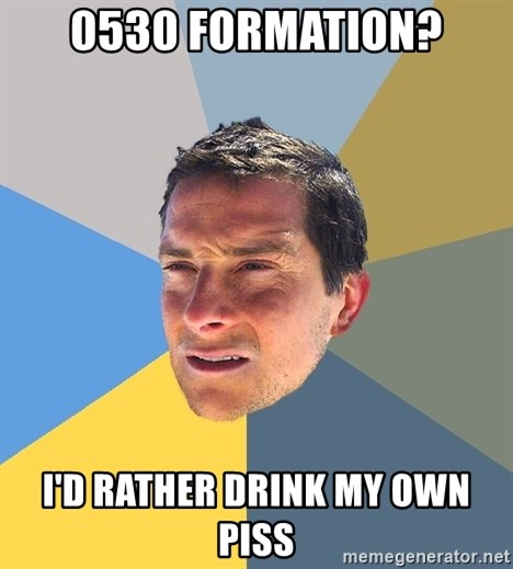 Bear Grylls - 0530 formation? I'd rather drink my own piss