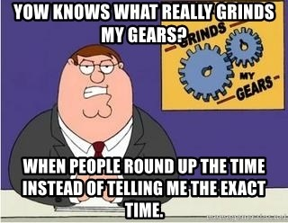 Grinds My Gears Peter Griffin - yow knows what really grinds my gears? when people round up the time instead of telling me the exact time.