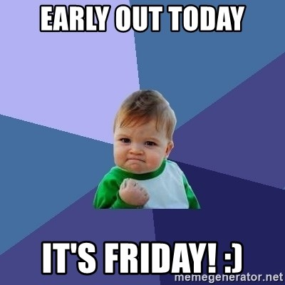 Success Kid - early out today it's Friday! :)