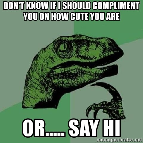 Philosoraptor - Don't know if I should compliment you on how cute you are  Or..... Say hi