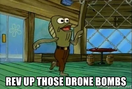 Rev Up Those Fryers -  rev up those drone bombs