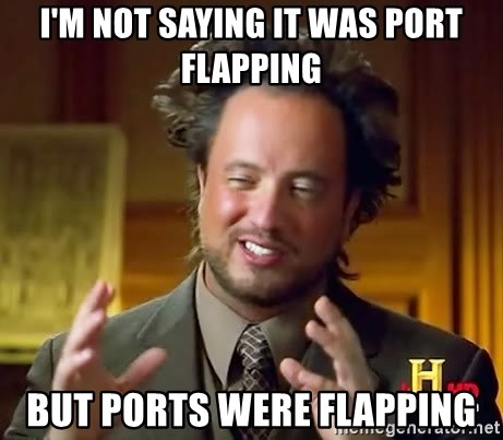 Ancient Aliens - I'm not saying it was port flapping But ports were flapping