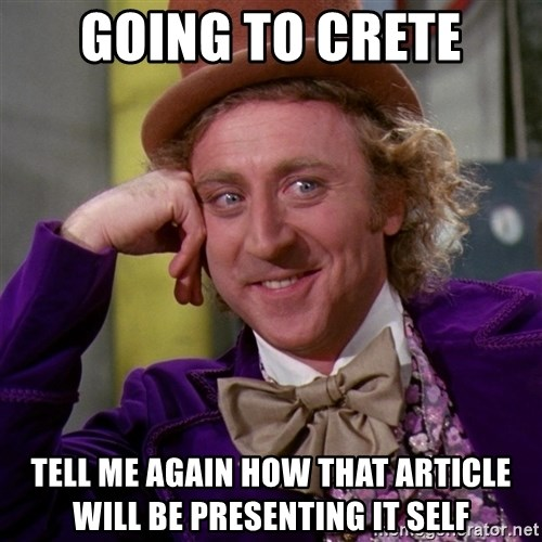 Willy Wonka - Going to Crete Tell me again how that article will be presenting it self