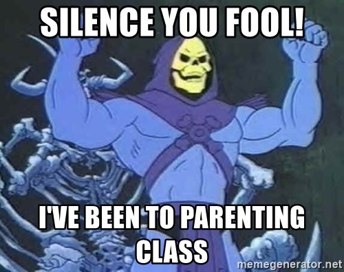 Skeletor - Silence you fool! i've been to parenting class