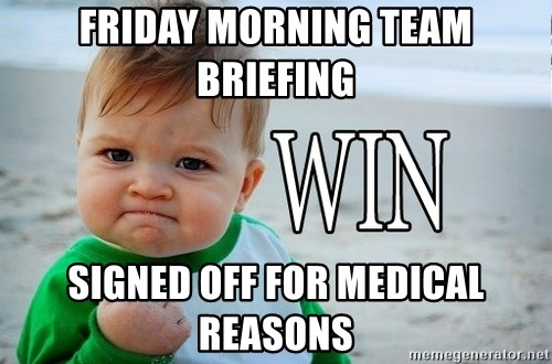 Win Baby - FRIDAY MORNING TEAM BRIEFING SIGNED OFF FOR MEDICAL REASONS