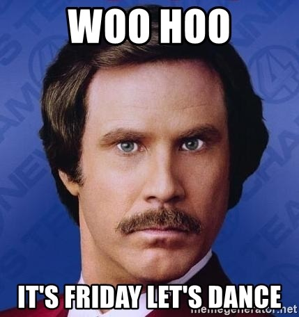 Ron Burgundy - Woo Hoo It's Friday let's dance