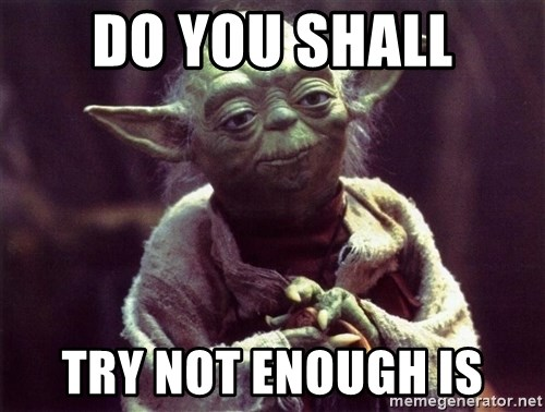 Yoda - Do you shall try not enough is