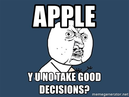 Y U No - Apple Y U No Take Good Decisions?