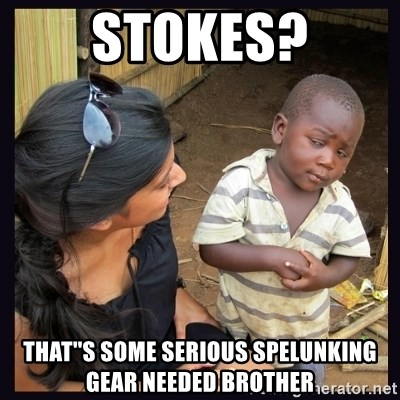 Skeptical third-world kid - STokes? That''s some serious spelunking gear needed brother
