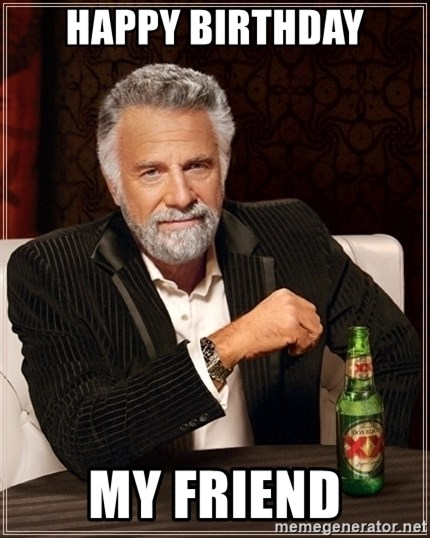 Dos Equis Guy gives advice - Happy Birthday my friend