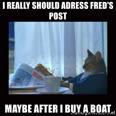i should buy a boat cat - I really should adress fred's post maybe after i buy a boat