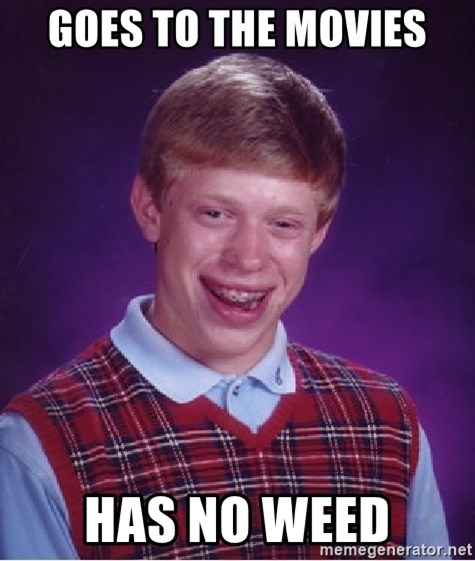 Bad Luck Brian - goes to the movies has no weed