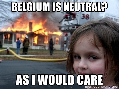Disaster Girl - BELGIUM IS NEUTRAL? as i would care