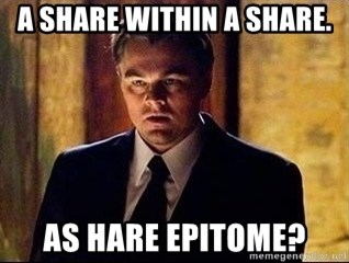 inception - A share within a share. As hare epitome?