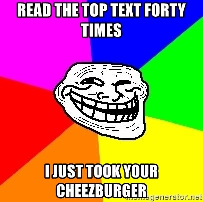 Trollface - Read the top text forty times i just took your cheezburger